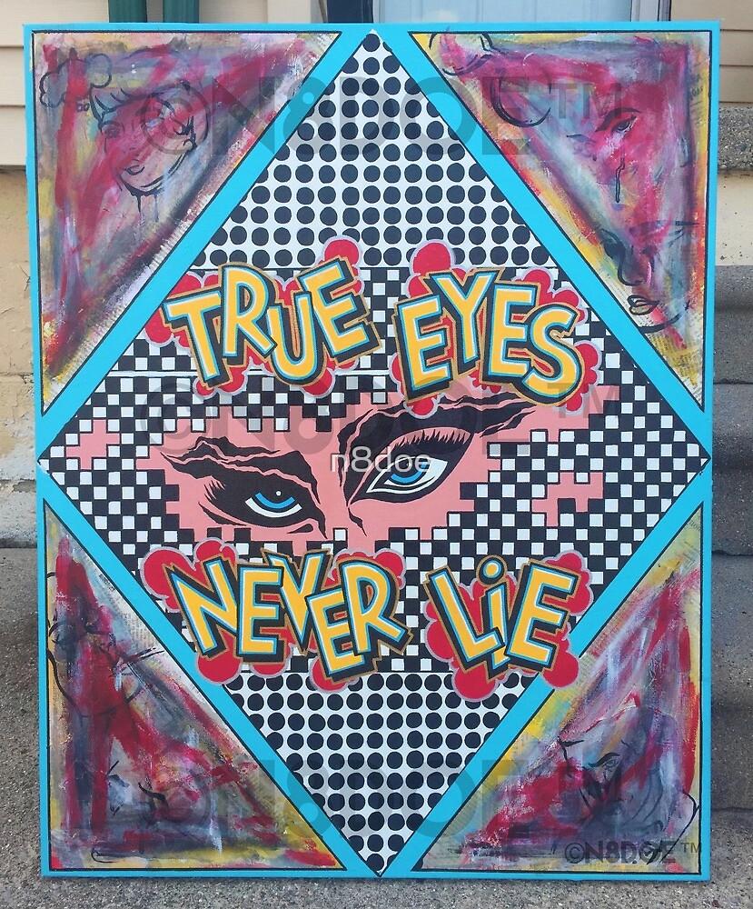 """""""TRUE EYES NEVER LIE"""" by n8doe"""