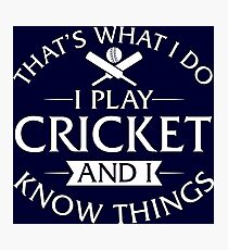 That's What I Do I Play Cricket And I Know Things Photographic Print