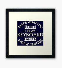 That's What I Do I Play Keyboard And I Know Things Framed Print