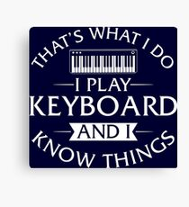 That's What I Do I Play Keyboard And I Know Things Canvas Print