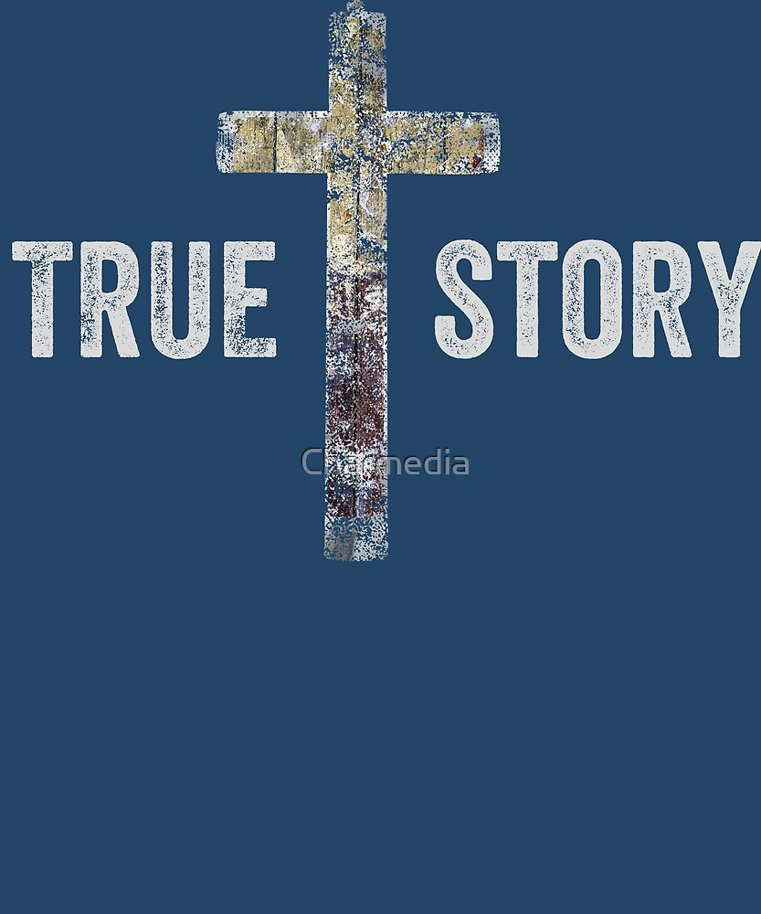 True Story Christian Cross Easter Jesus Christ Resurrection Day by Charmedia