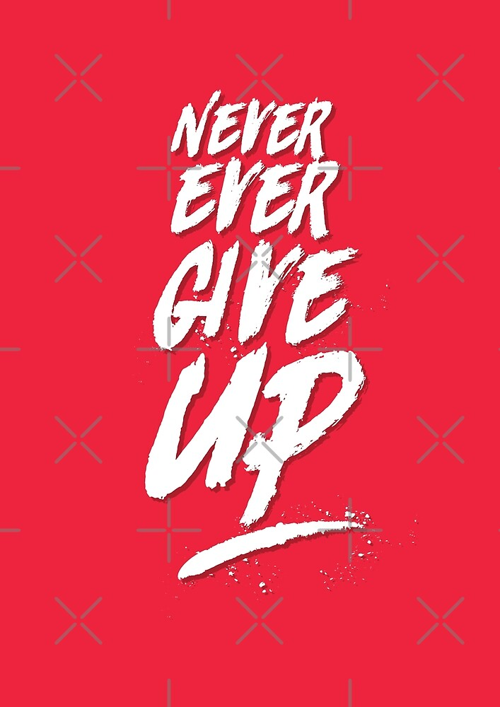 """Never Ever Give Up"" Motivational and Inspirational Quote in Grunge Typography Style by SidSky"