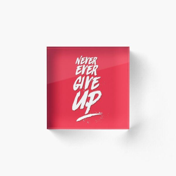 """""""Never Ever Give Up"""" Motivational and Inspirational Quote in Grunge Typography Style Acrylic Block"""