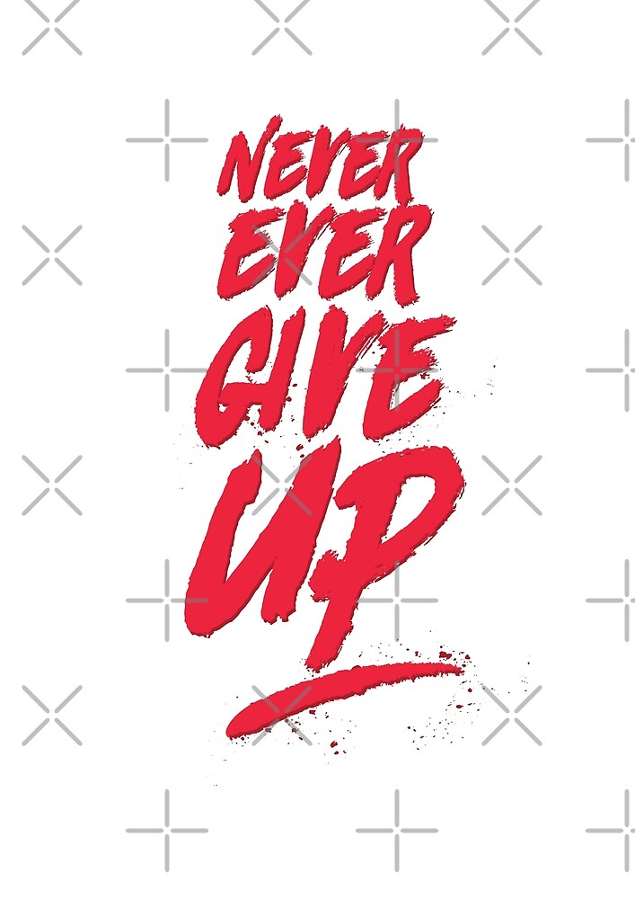 """Motivational and Inspirational Quote """"Never Ever Give Up"""" in Grunge Typography Style. by SidSky"""
