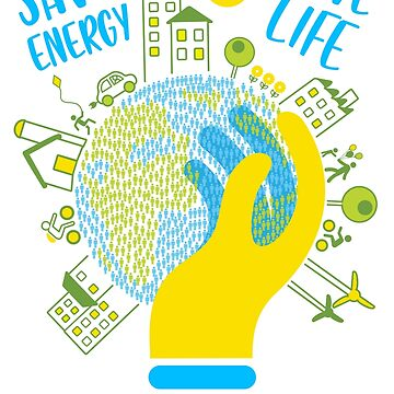 save energy save life - energy, energy efficiency, save money, energy conservation, green energy, savings, recycle, environmental, environmentally friendly by JoeDesignShop