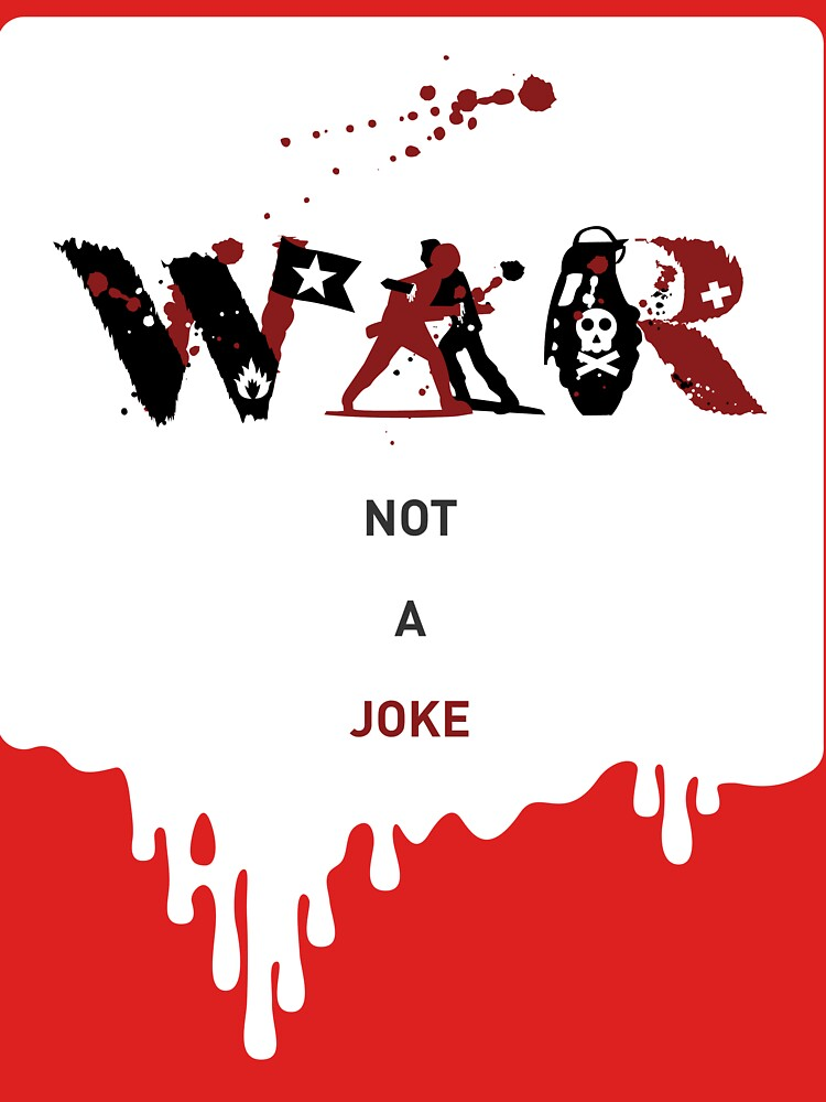 War - Not a Joke, soldier, battle, army, explosion, military, peace by JoeDesignShop