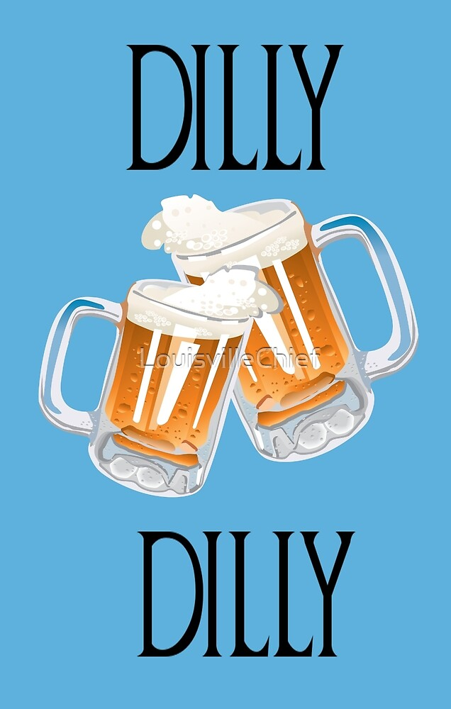 Dilly Dilly Cheers Tall by LouisvilleChief