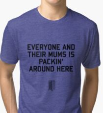 Everyone and their Mums Tri-blend T-Shirt