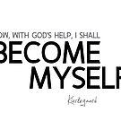become myself - kierkegaard by razvandrc