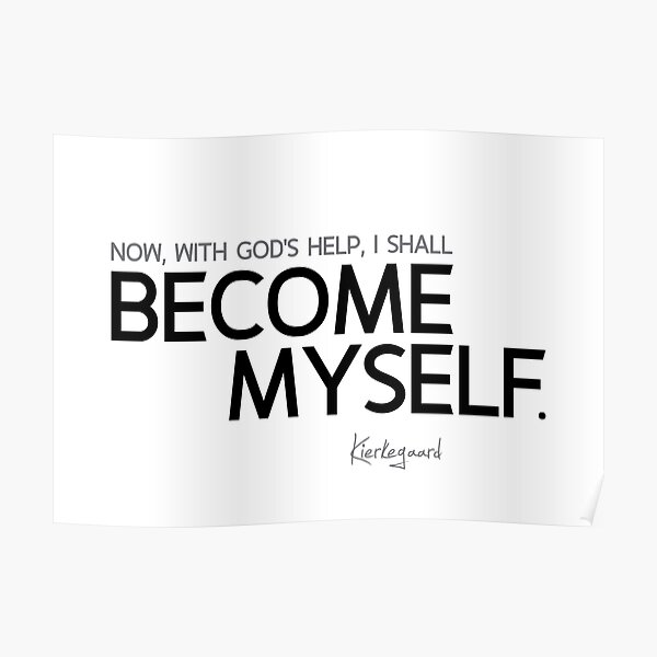 become myself - kierkegaard Poster