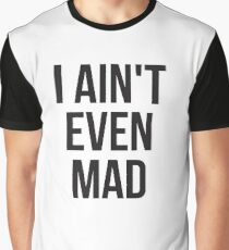 I aint even mad Graphic T-Shirt