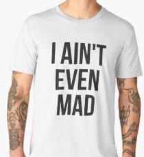 I aint even mad Men's Premium T-Shirt