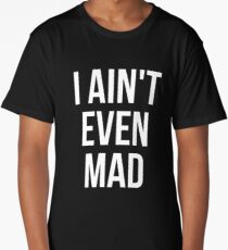I aint even mad Long T-Shirt