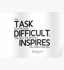the difficult inspires the noble-hearted - kierkegaard Poster