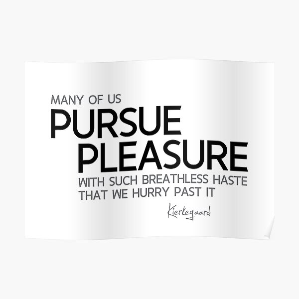 pursue pleasure - kierkegaard Poster
