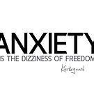 anxiety is the dizziness of freedom - kierkegaard by razvandrc