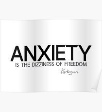anxiety is the dizziness of freedom - kierkegaard Poster