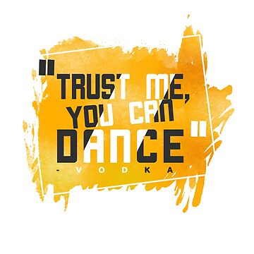 Trust Me You Can Dance -Vodka by benrey1293