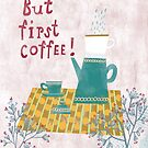 But first coffee for all coffeelovers von Constanze  Guhr