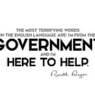 government here to help - ronald reagan by razvandrc
