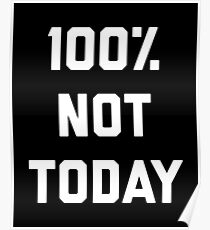 100% Not Today Funny Quote Poster