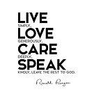 live simply, love generously - ronald reagan by razvandrc