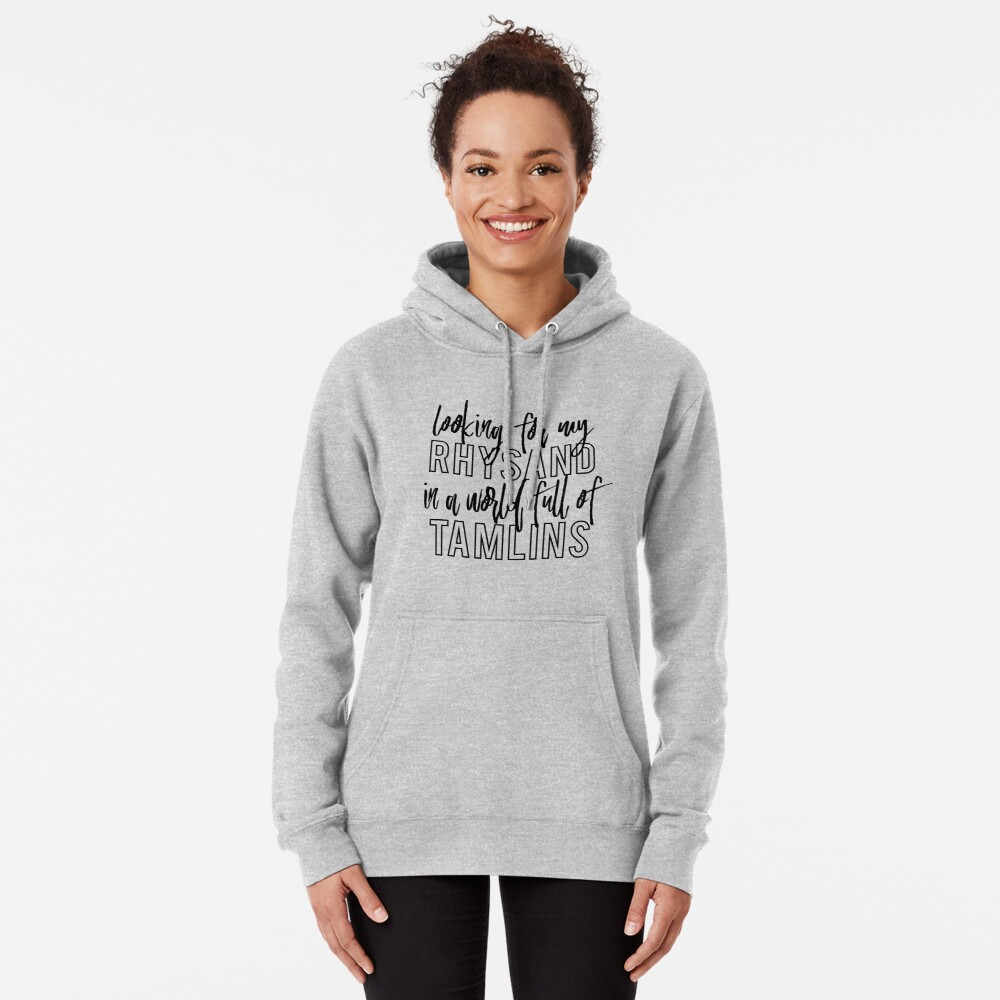 Looking for my Rhysand in a world full of Tamlins Pullover Hoodie