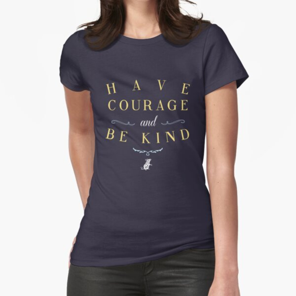 Have Courage and Be Kind Fitted T-Shirt