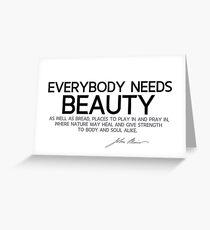 everybody needs beauty - john muir Greeting Card