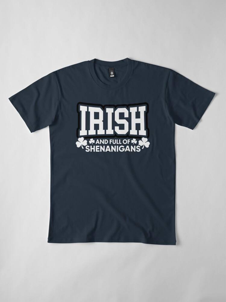 Alternative Ansicht von Irisch und voll von Shenanigans Premium T-Shirt