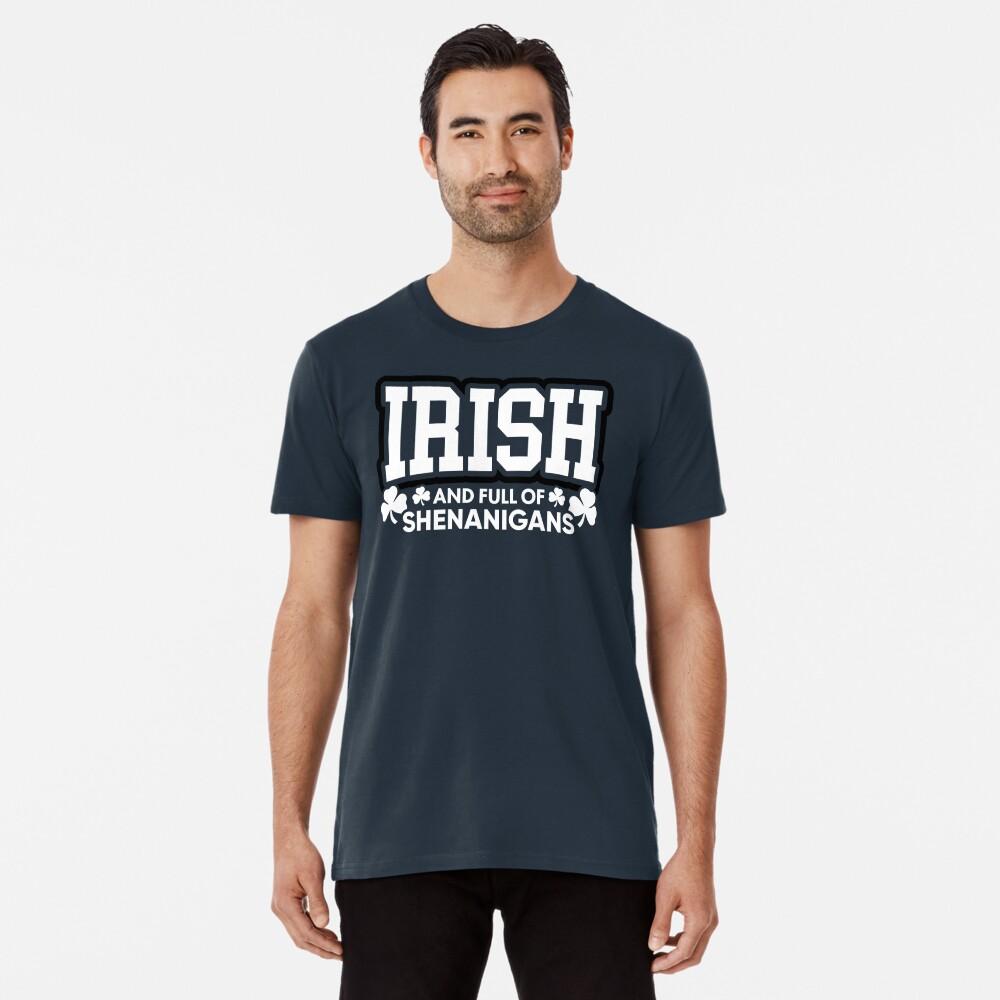 Irisch und voll von Shenanigans Premium T-Shirt