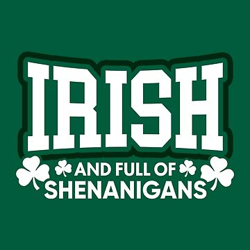 Irish and Full of Shenanigans by BootsBoots