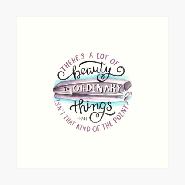 There's a Lot of Beauty in Ordinary Things Art Print