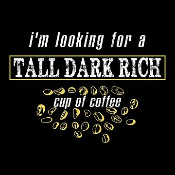 I'm Looking For A Tall Dark Rich Cup Of Coffee by SmartStyle