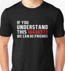 IF YOU UNDERSTAND THIS 18436572 WE CAN BE FRIENDS Unisex T-Shirt