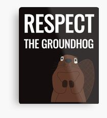 respect the groundhog Metal Print