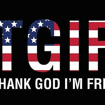 "TGIF – THANK GOD I""M FREE by MDBMerch"