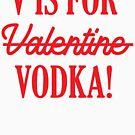 V ist für Wodka! von kjanedesigns