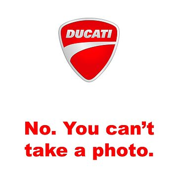 Ducati - No, You can't take a photo. by AKindChap