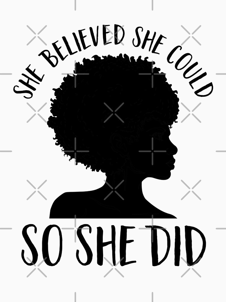 Black Pride Design for Women- Melanin Queen- She Believed She Could So She Did- Black History Month- Black Girl Magic- Afro by tagtrinidad