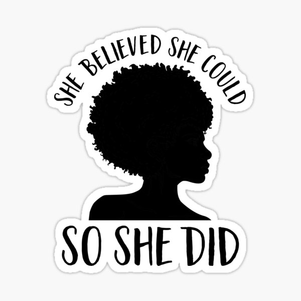 Black Pride Design for Women- Melanin Queen- She Believed She Could So She Did- Black History Month- Black Girl Magic- Afro Sticker