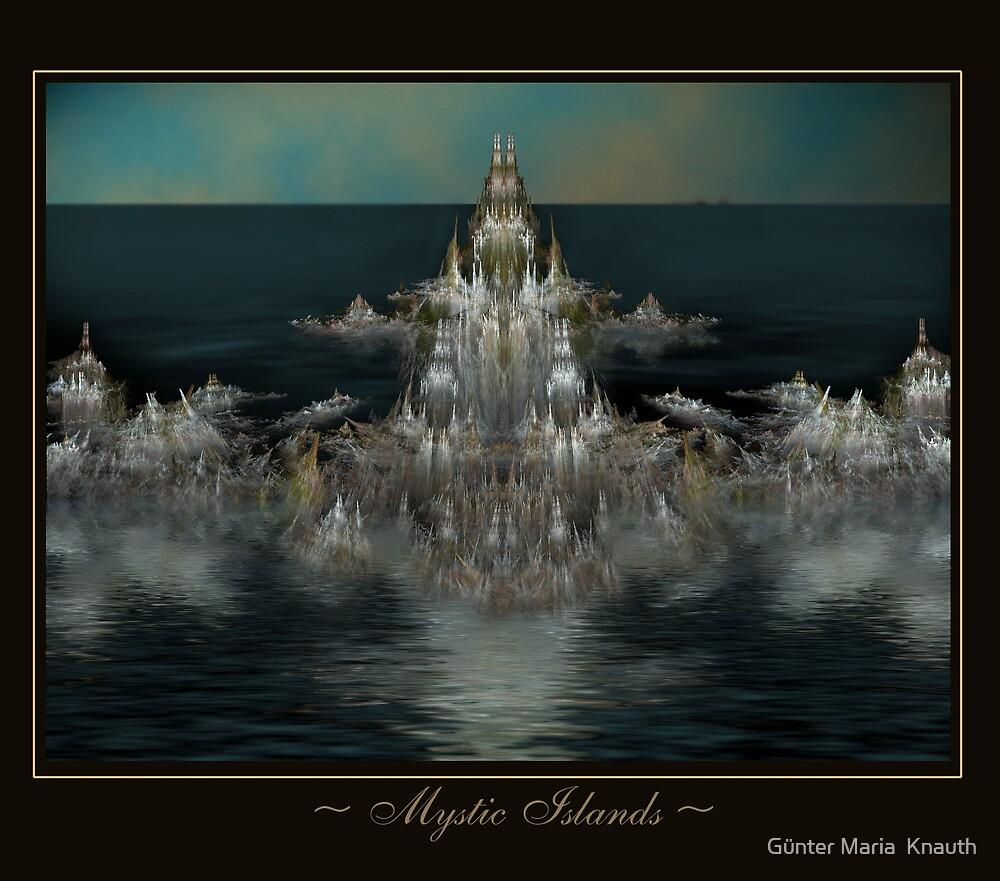 ~ MYSTIC ISLANDS ~ by Günter Maria  Knauth