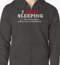I Love Sleeping Its Like Being Dead Without The Commitment Funny Geek Nerd Zipped Hoodie