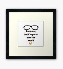 I've gotta save the world Framed Print