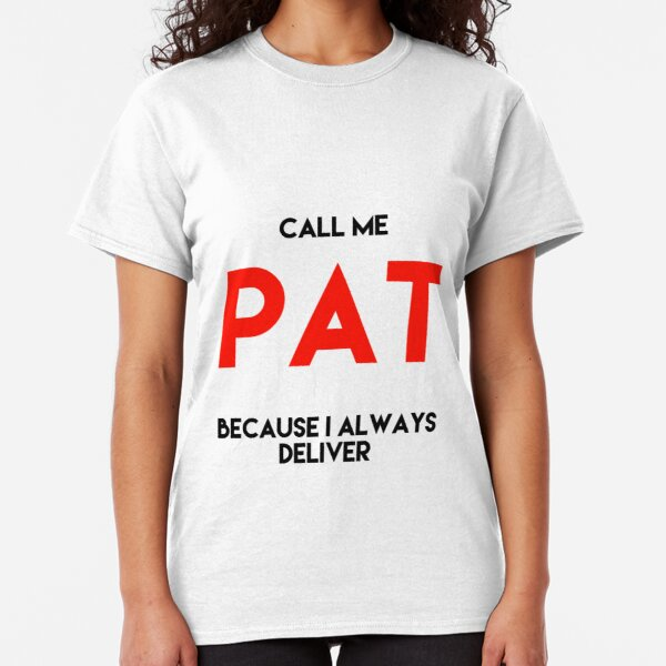 Call me PAT because I always deliver  Classic T-Shirt