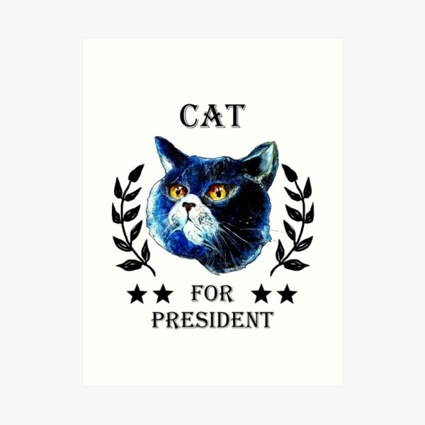 CAT FOR PRESIDENT! Art Print