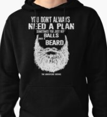 A plan sometimes you just need balls and beard Pullover Hoodie