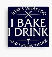 That's What I Do I Bake I Drink And I Know Things Canvas Print