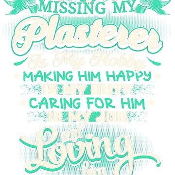 MISSING MY PLASTERER LOVING IS MY LIFE by todayshirt