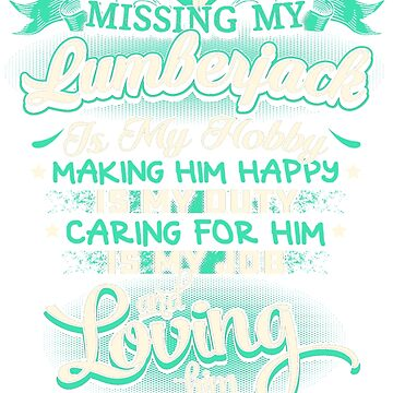 MISSING MY LUMBERJACK LOVING IS MY LIFE by todayshirt